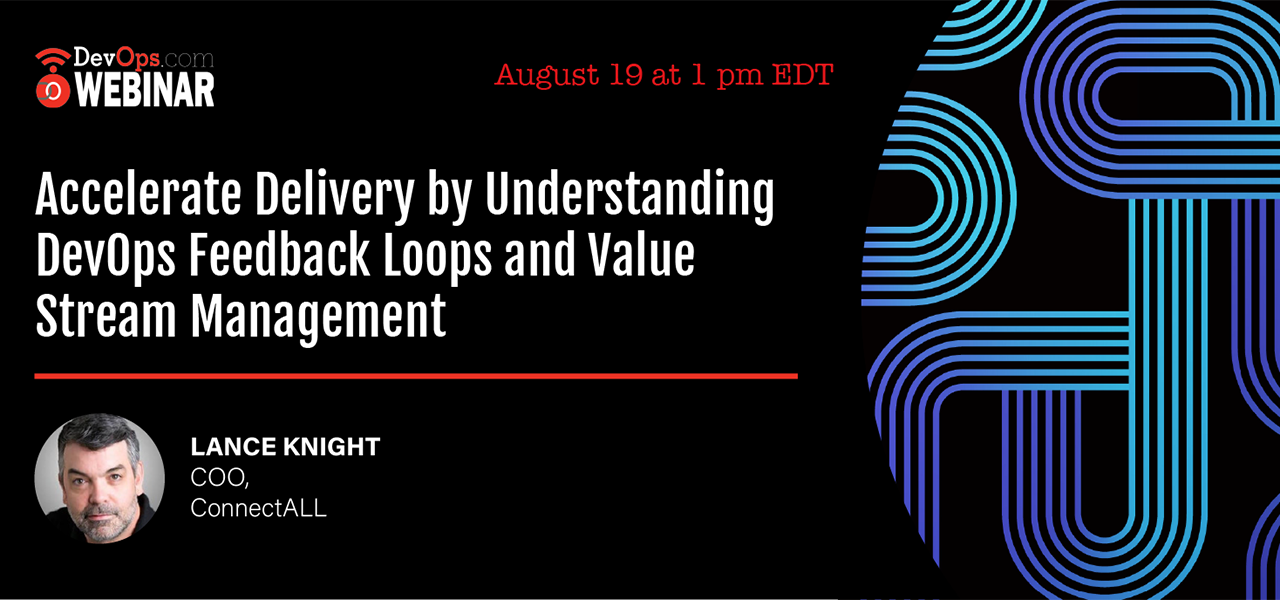 Accelerate Delivery by Understanding DevOps Feedback Loops and Value Stream Management